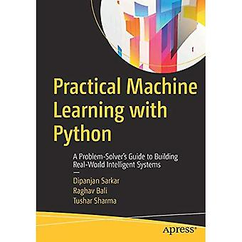 Practical Machine Learning�with Python: A�Problem-Solver's Guide to�Building Real-World�Intelligent Systems