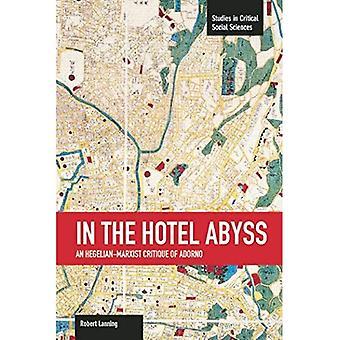 I Hotel avgrunden: en hegelska-marxistisk kritik av Adorno: studier i kritisk samhällsvetenskap, volym 60