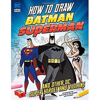 How to Draw Batman, Superman, and Other DC Super Heroes and Villains
