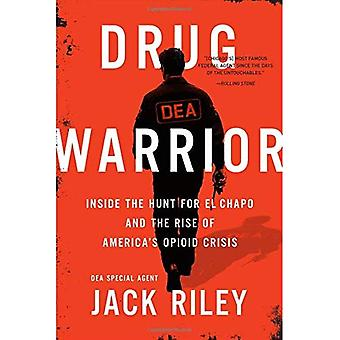 Drug Warrior: Inside the Hunt for El Chapo and the� Rise of America's Opioid Crisis