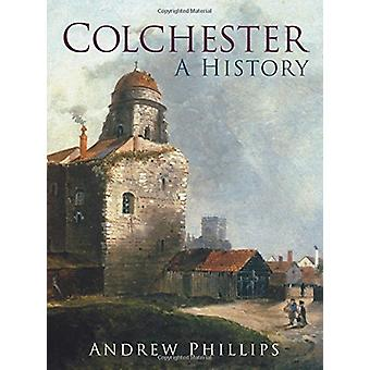 Colchester - A History by Alan Phillips - 9780750986915 Book
