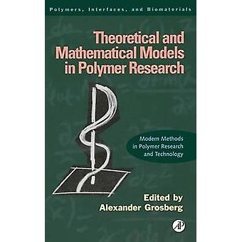 Theoretical and Mathematical Models in Polymer Research Modern Methods in Polymer Research and Technology by Grosberg & Alexander