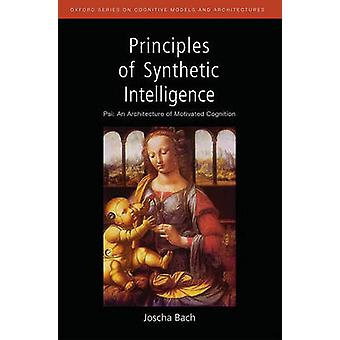Principles of Synthetic Intelligence PSI An Architecture of Motivated Cognition by Bach & Joscha
