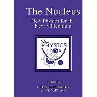 The Nucleus New Physics for the New Millennium by Smit & F. D.