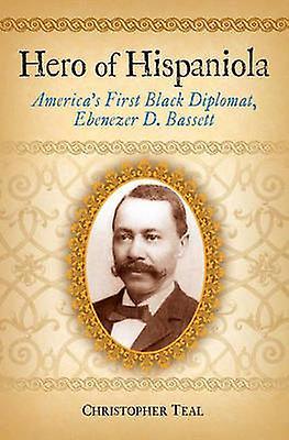 Hero of Hispaniola Americas First noir Diplomat Ebenezer D. Bassett by Teal & Christopher