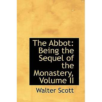 The Abbot Being the Sequel of the Monastery Volume II by Scott & Walter