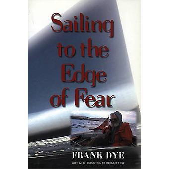 Sailing to the Edge of Fear by Dye & Frank