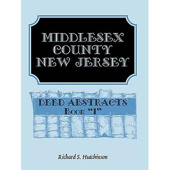 Middlesex County, New Jersey acte Abstracts Book1 par Hutchinson & S. Richard