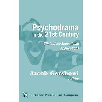 Psychodrama in the 21st Century Clinical and Educational Applications by Gershoni & Jacob