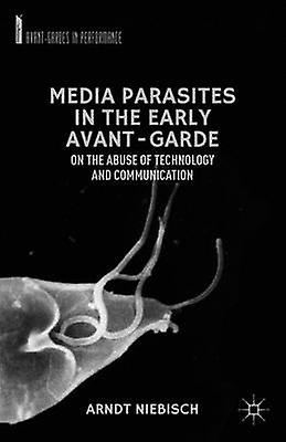 Media Parasites in the Early AvantGarde On the Abuse of Technology and Communication by Niebisch & Arndt