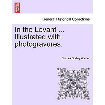 I Levanten... Illustrert med photogravures. av Warner & Charles Dudley