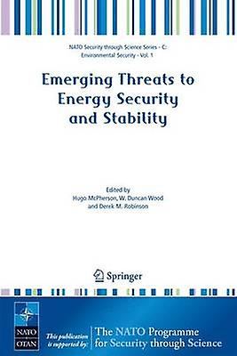 Emerging Threats to Energy Security and Stability  Proceedings of the NATO Advanced Research Workshop on Emerging Threats to Energy Security and Stability London United Kingdom from 23 to 25 Janua by McPherson & Hugo