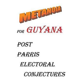 Metanoia para Guyana Post Parris conjeturas electorales por Parris & Haslyn