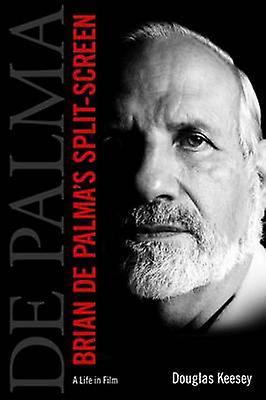 Brian de Palmas SplitScreen A Life in Film by Keesey & Douglas
