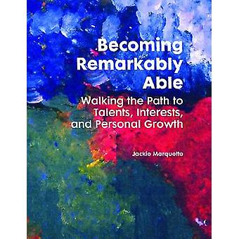 Becoming Remarkably Able Walking the Path to Talents Interests and Personal Growth by Marquette & PhD Jackie