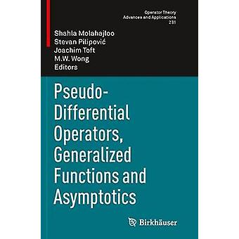 PseudoDifferential Operators Generalized Functions and Asymptotics by Molahajloo & Shahla