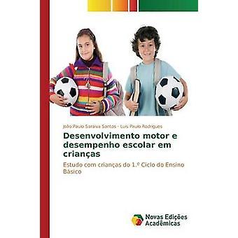 Desenvolvimento motor e desempenho escolar em crianas by Saraiva Santos Joo Paulo