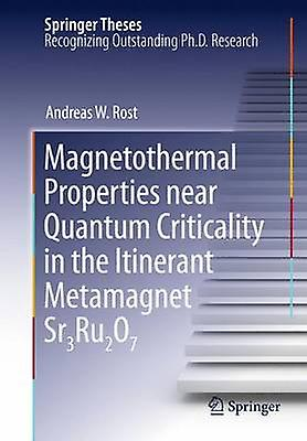 Magnetothermal Properties Near Quantum Criticality in the Itinerant Metamagnet Sr3ru2o7 by Rost & Andreas W.