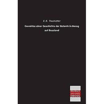 Grundriss Einer Geschichte Der Botanik in Bezug Auf Russland by Trautvetter & E. R.