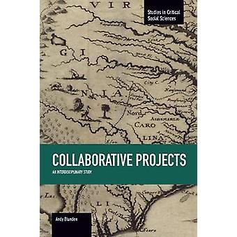 Collaborative Projects An Interdisciplinary Study  Studies in Critical Social Sciences Volume 66 by Andy Blunden