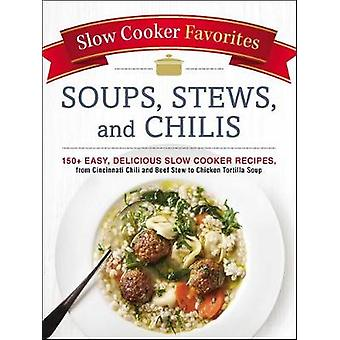 Slow Cooker Favorites Soups - Stews - and Chilis - 150+ Easy - Delicio