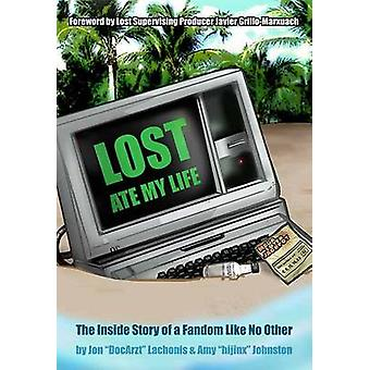 Lost Ate My Life - The Inside Story of a Fandom Like No Other by Jon L
