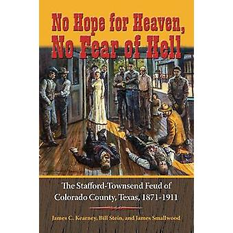 No Hope for Heaven - No Fear of Hell - The Stafford-Townsend Feud of C