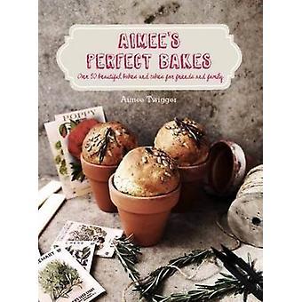 Aimee ' s Perfect bakes-över 50 vackra bakes och tårtor för vänner