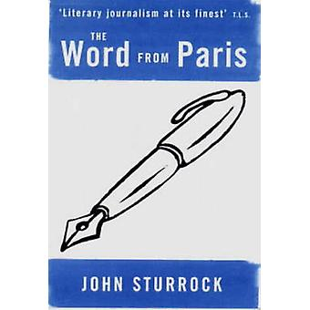 The Word from Paris - Essays on Modern French Thinkers and Writers by