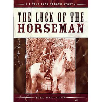 The Luck of the Horseman by Bill Gallaher - 9781926741109 Book