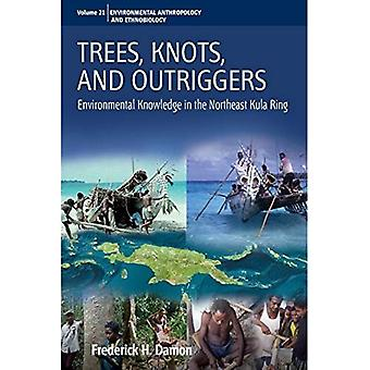 Trees, Knots, and Outriggers: Environmental Knowledge in the Northeast Kula Ring (Environmental Anthropology and...