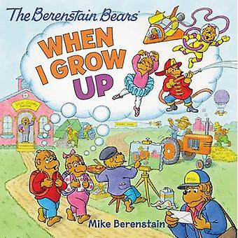 The Berenstain Bears - When I Grow Up by Mike Berenstain - Mike Berens