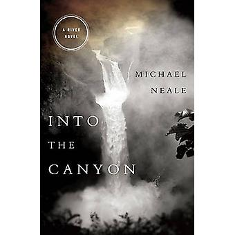Into the Canyon A River Novel by Neale & Michael