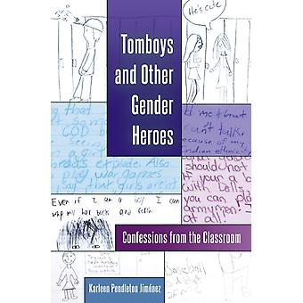 Tomboys and Other Gender Heroes: Confessions from the Classroom (Gender and Sexualities in Education) (Hardcover) by Pendleton Jimenez Karleen