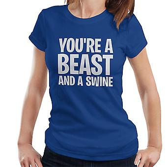 Youre A Beast And A Swine White Funny Women's T-Shirt