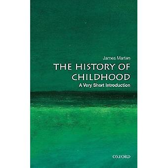 The History of Childhood - A Very Short Introduction by The History of