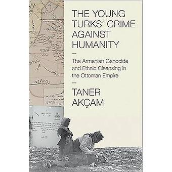The Young Turks' Crime Against Humanity - The Armenian Genocide and Et