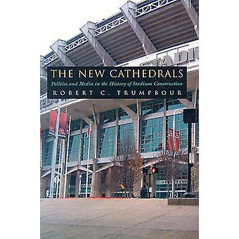 The New Cathedrals - Politics and Media in the History of Stadium Cons