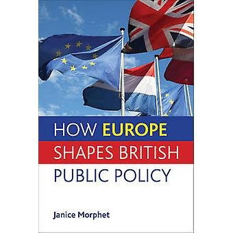 How Europe Shapes British Public Policy by Janice Morphet - 978144730