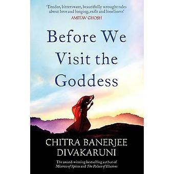 Before We Visit the Goddess by Chitra Banerjee Divakaruni - 978147114