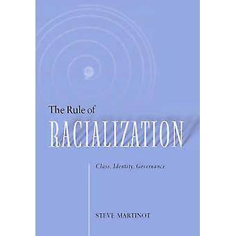 The Rule of Racialization - Class - Identity - Governance by Steve Mar