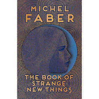 The Book of Strange New Things (Main) by Michel Faber - 9781782114086