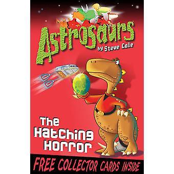 Astrosaurs 2 - el Horror de la eclosión de Steve Cole - libro 9781849411509