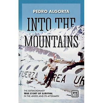 Into the Mountains - The Extraordinary True Story of Survival in the A