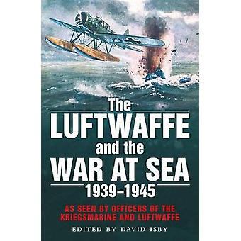 The Luftwaffe and the War at Sea - As Seen by Officers of the Kriegsma
