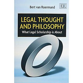 Legal Thought and Philosophy - What Legal Scholarship is About by Bert
