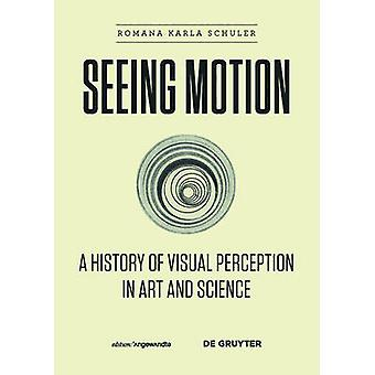 Seeing Motion - A History of Visual Perception in Art and Science by R