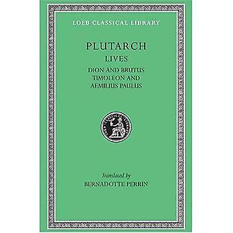 Lives, Volume VI: Dion and Brutus. Timoleon and Aemilius Paulus (Loeb Classical Library)
