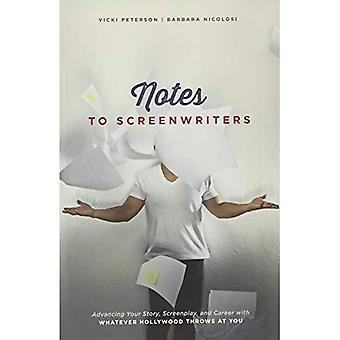 Notes to Screenwriters: Advancing Your Story, Screenplay, and Career with Whatever Hollywood Throws at You