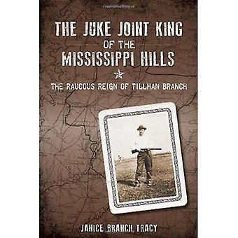 Le roi Juke Joint des collines du Mississippi: le règne rauque de branche Tillman